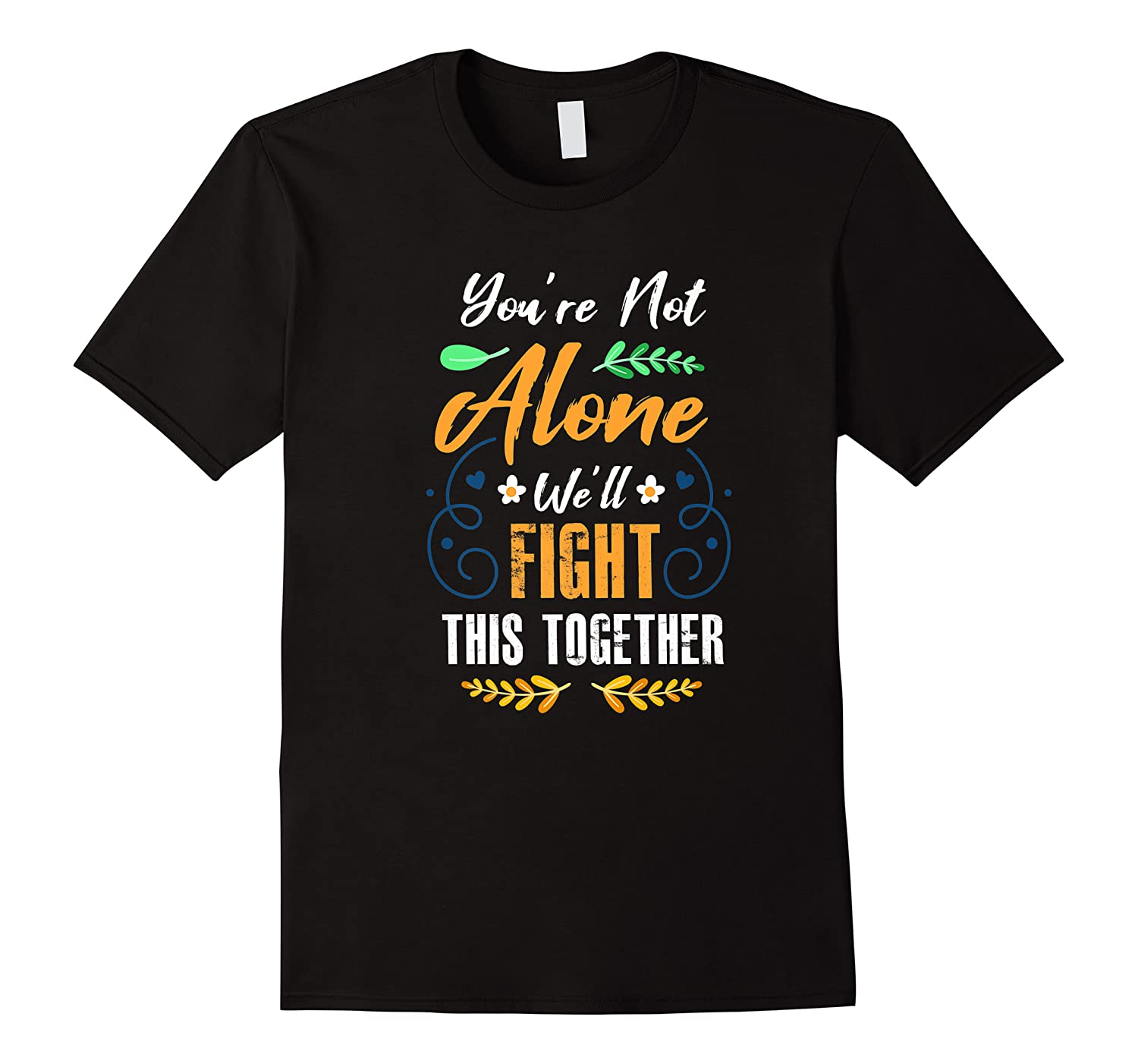 You're Not Alone We'll Fight This Together Friends Support Shirts