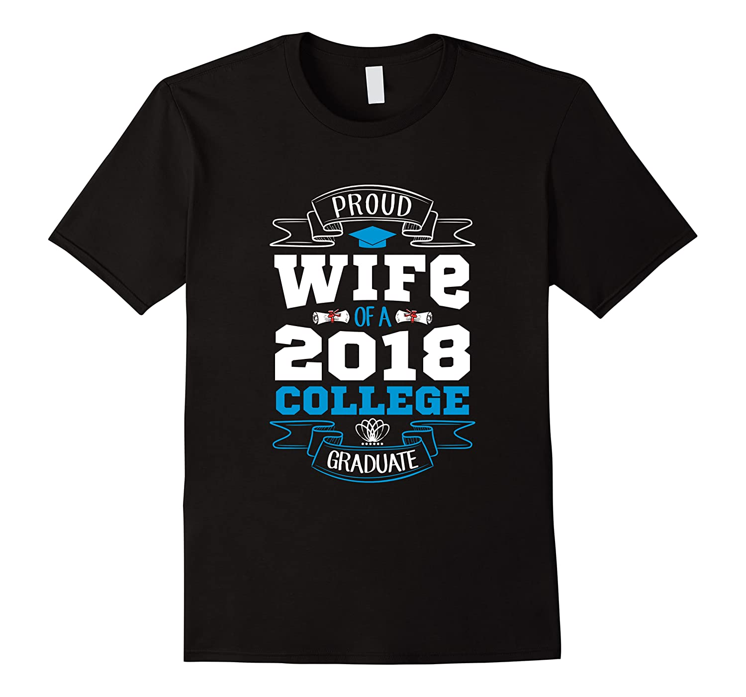 Proud Wife Of A 2018 College Graduate Shirt Grad Wife