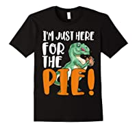 Thanksgiving I'm Just Here For The Pie, Dinosaur Funny Gift Shirts Black