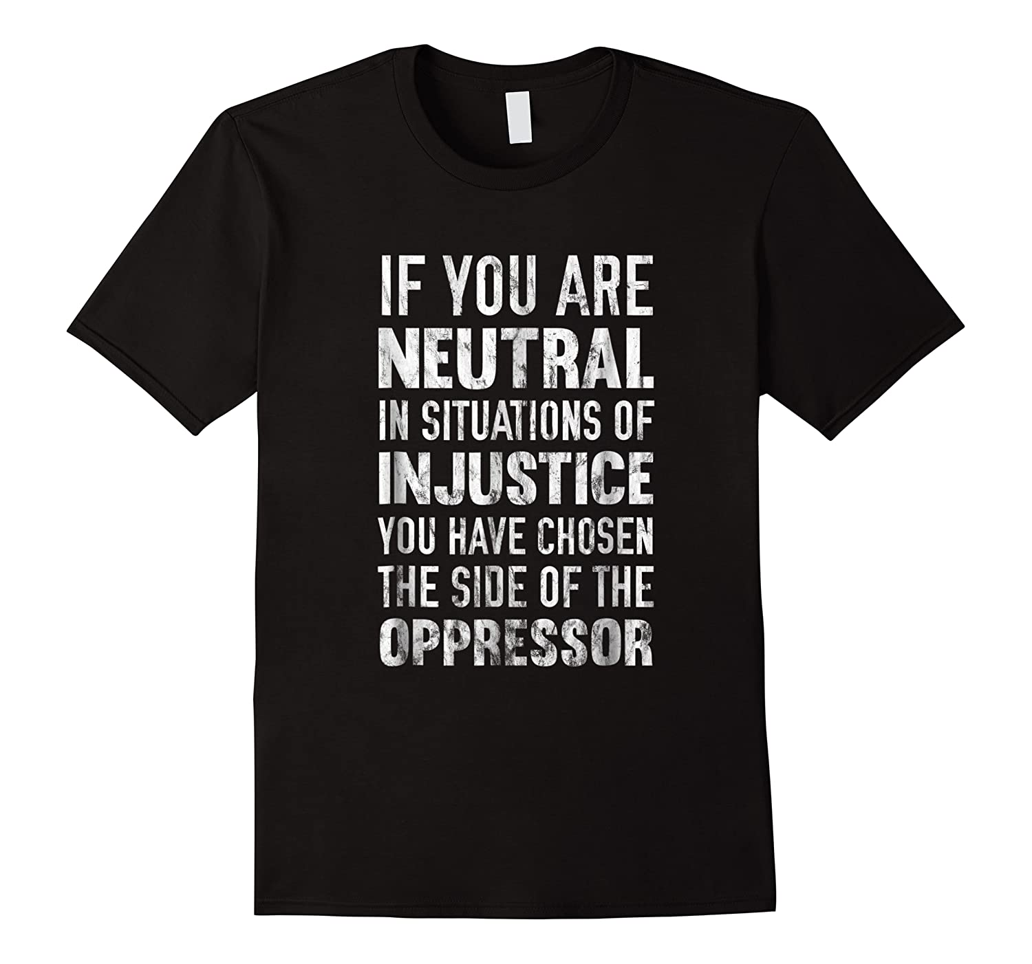 If You Are Neutral In Situations Injustice Oppressor Shirts