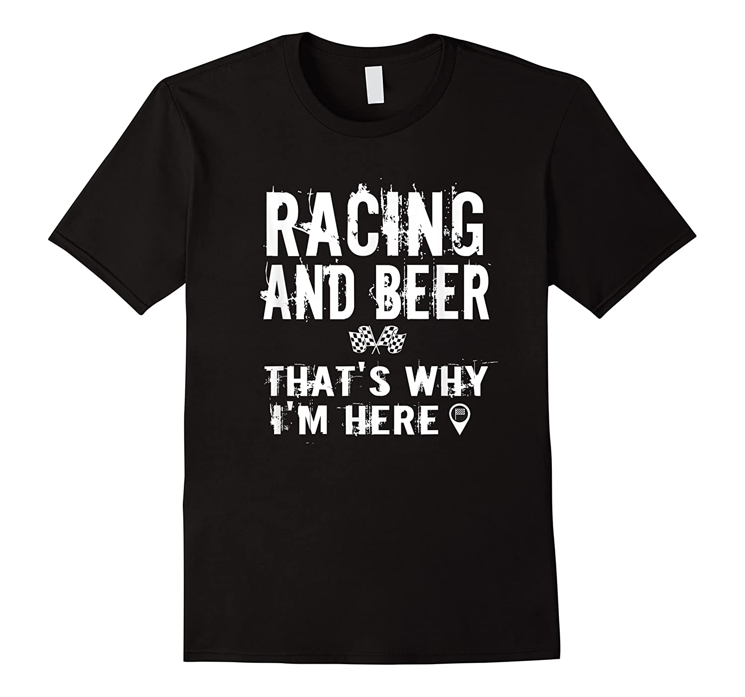 Race Car Track Apparel Racing And Beer That's Why I'm Here Shirts