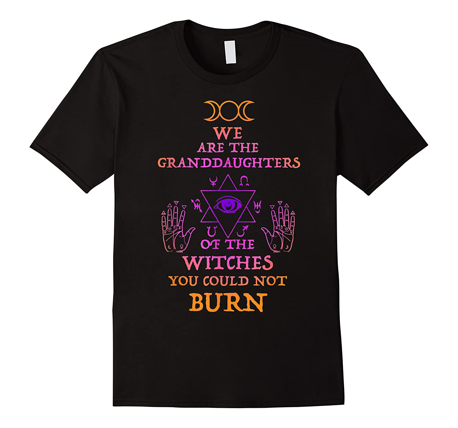 We Are The Granddaughters Of The Witches You Couldn't Burn Shirts