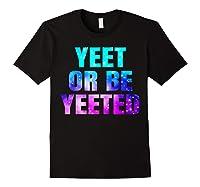 Yeet Or Be Yeeted Funny Dank Meme Cool Trending Saying Shirts Black
