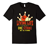 Living Life One Strike At A Time Bowlers Gift Shirts Black