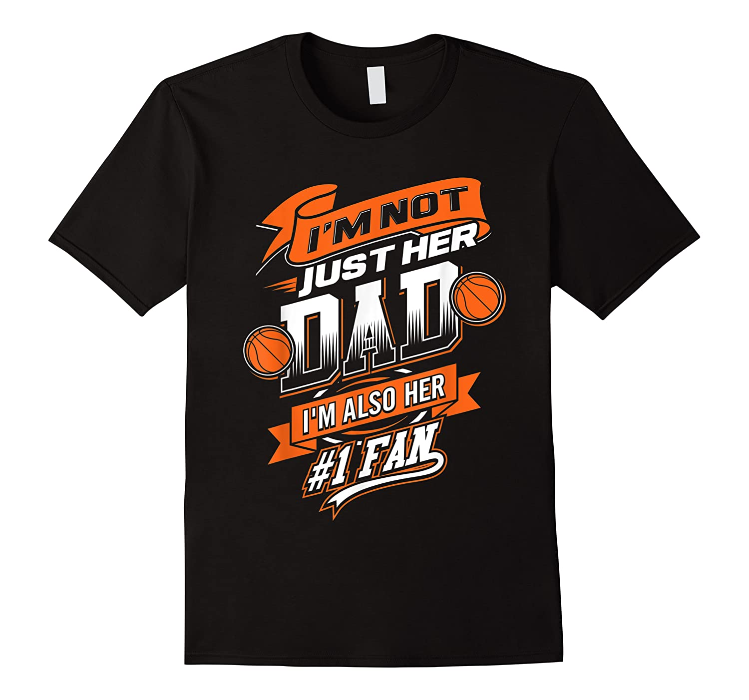 I'm Not Just Her Dad I'm Her Number 1 Fan Basketball Shirts