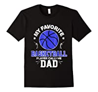 My Favorite Basketball Player Calls Me Dad Shirts Black