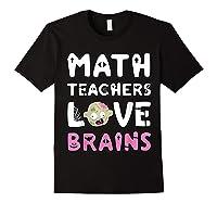 Math Teas Love Brains - Zombie Halloween T-shirt Black