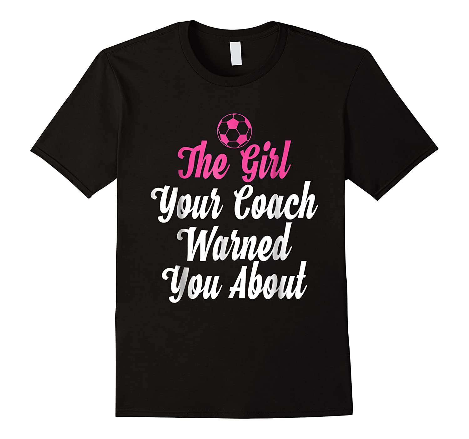 Soccer Girl Your Coach Warned About S Sports Shirts
