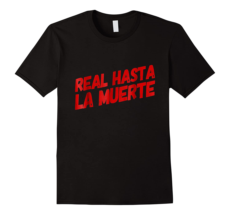 Real Hasta La Muerte Camisa Shirt Gift
