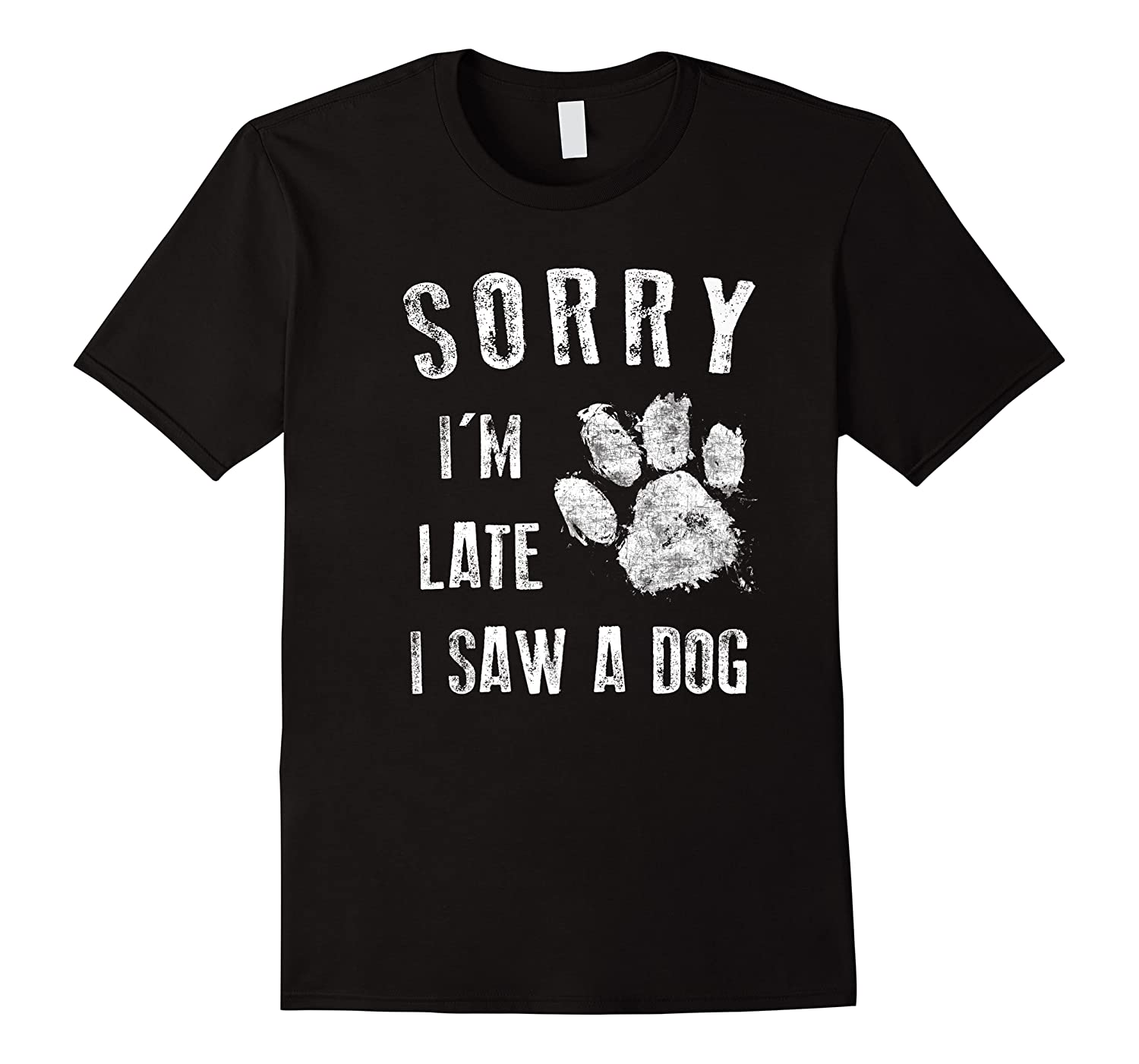 Funny Dog Owner Gift Sorry I'm Late I Saw A Dog Shirts