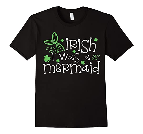 Irish I Was A Mermaid Shirt For St Patricks Day