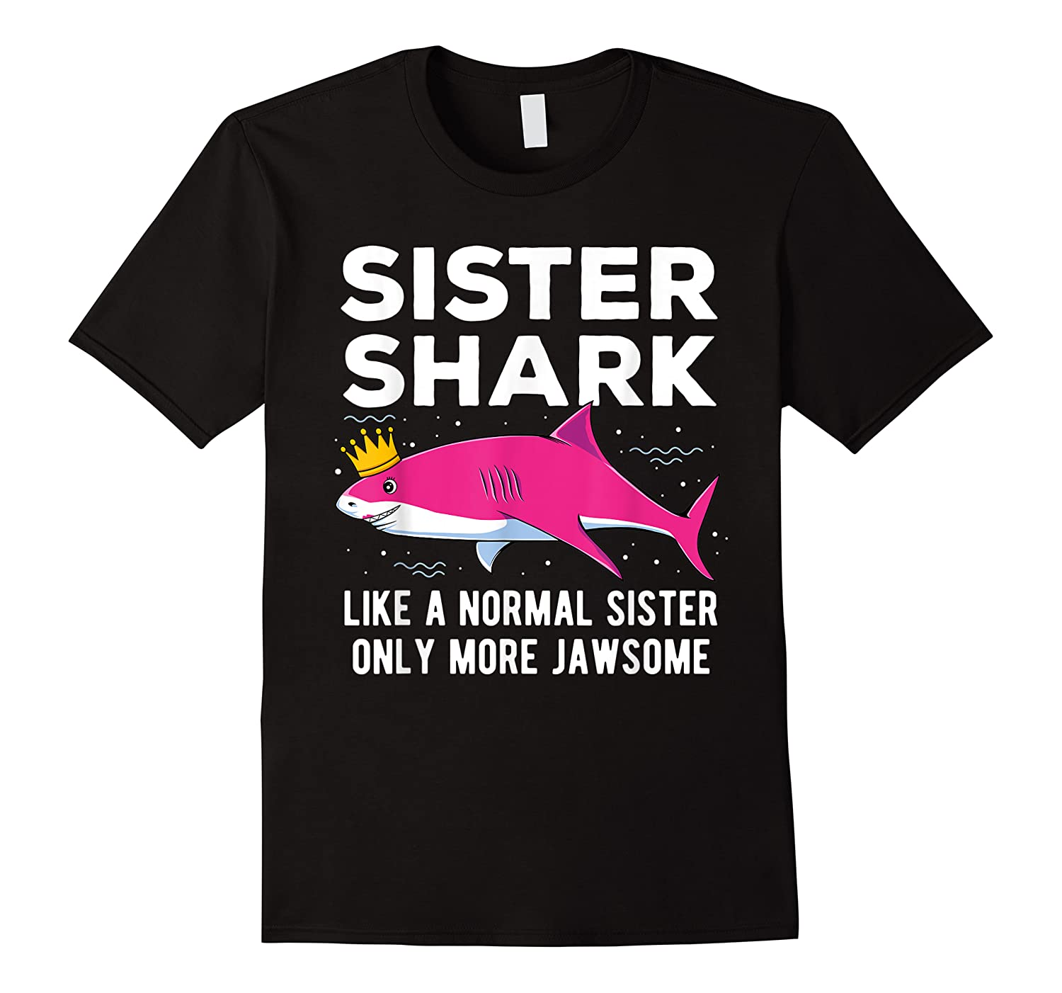 Sister Shark Like A Normal Sister Only More Jawsome Gift T-shirt