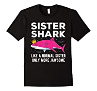 Sister Shark Like A Normal Sister Only More Jawsome Gift T-shirt Black
