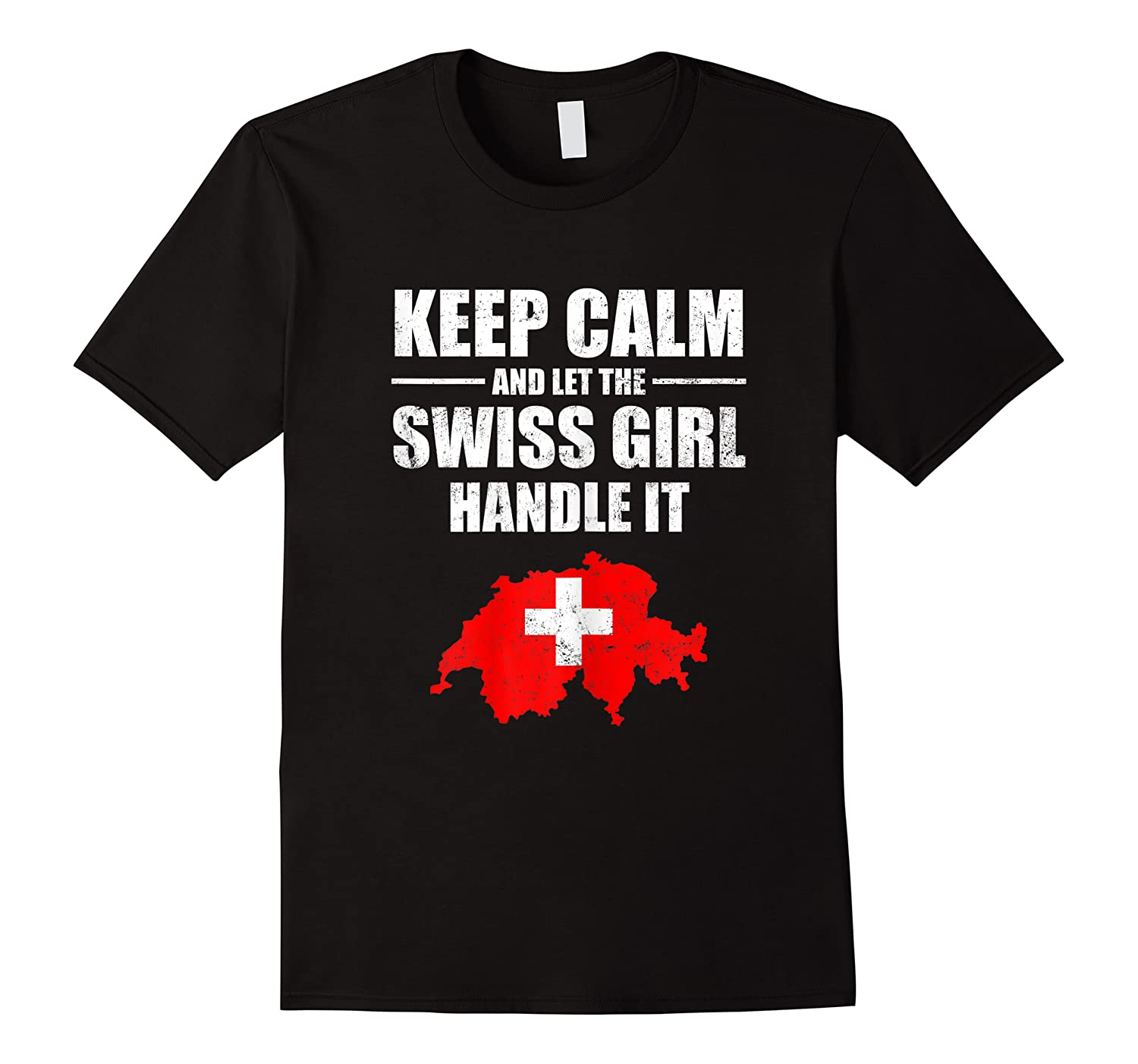 Keep Calm Let The Swiss Girl Handle Switzerland Map Shirts