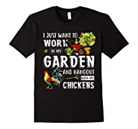 I Just Want To Work In My Garden And Hang Out With Chickens T-shirt Black
