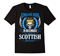 Kings Are Born In December With Scottish Blood Shirts Black