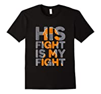 His Fight Is My Fight Multiple Sclerosis Support Tee, Ms Ts Shirts Black