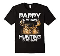 Pappy Is My Name Hunting Is My Game Shirts Black