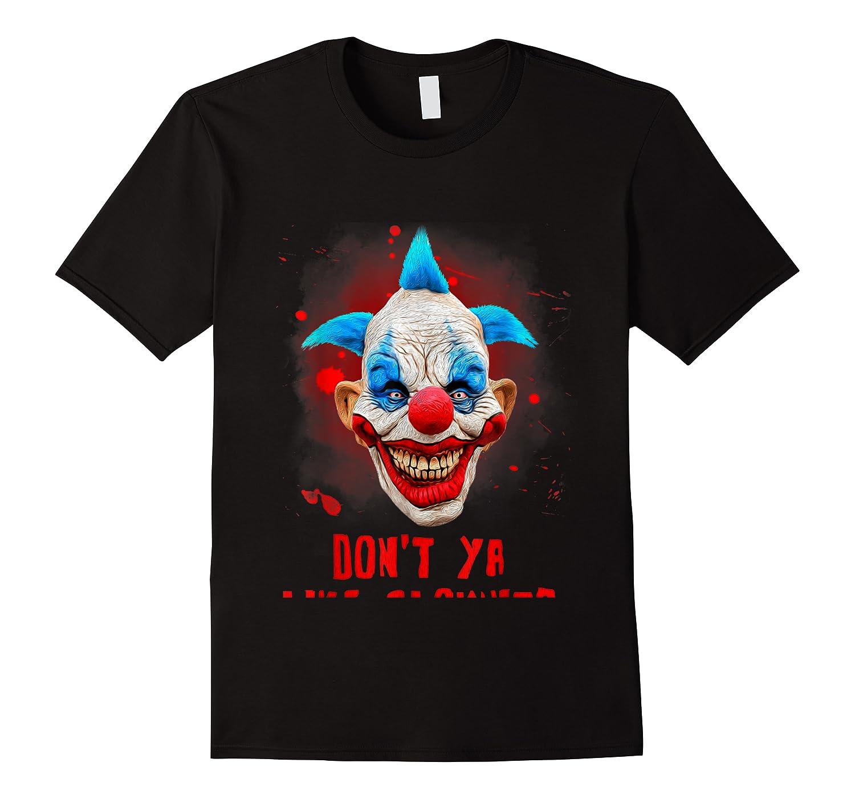 Don't Ya Like Clowns? Scary Horror Clown Halloween Costume T-shirt