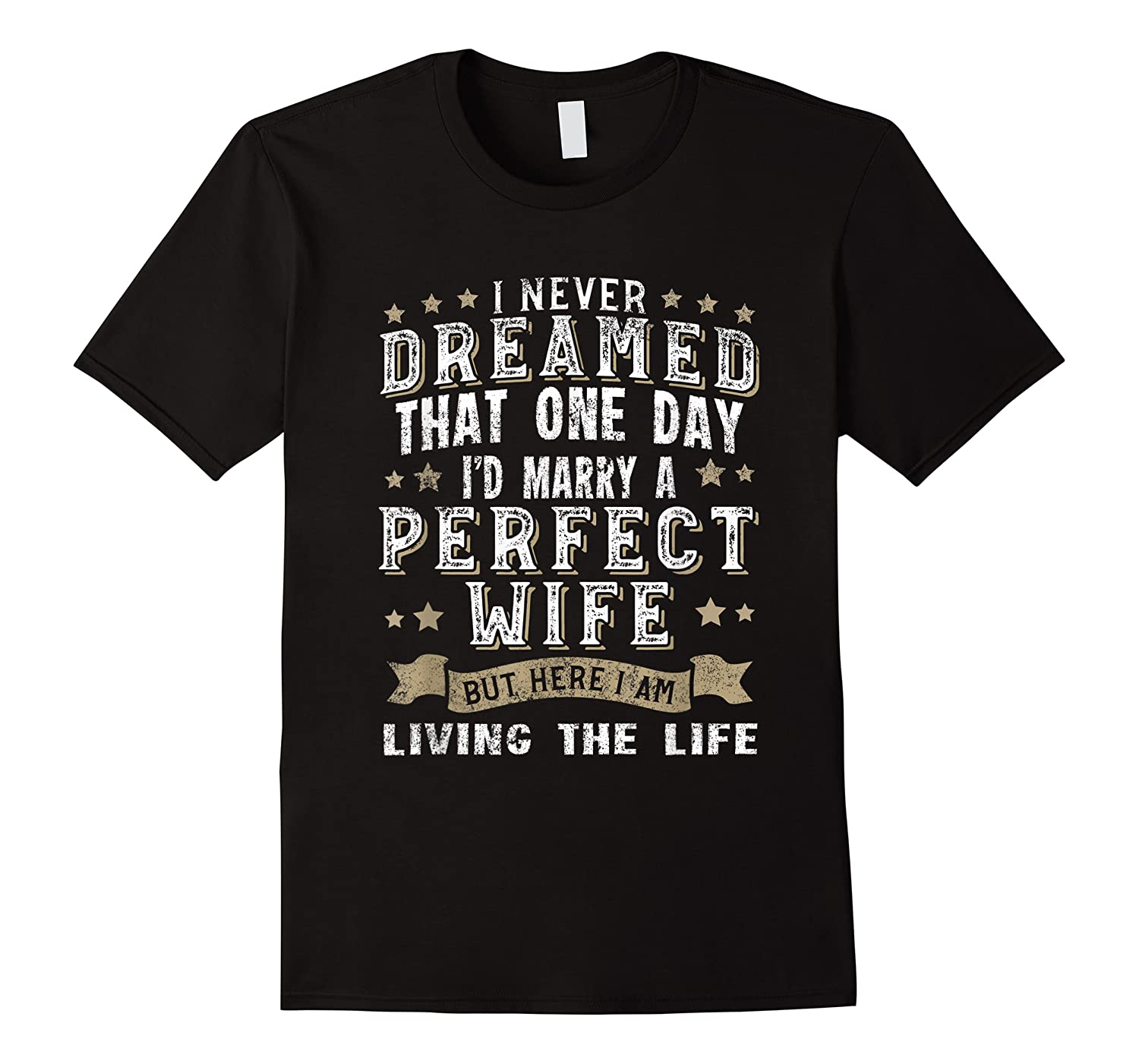 I Never Dreamed I\\\'d Marry A Perfect Wife T-shirt Funny Gift