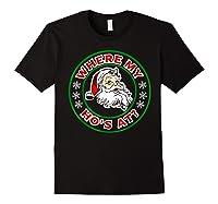 Naughty Christmas Santa Where My Ho's A Shirts Black