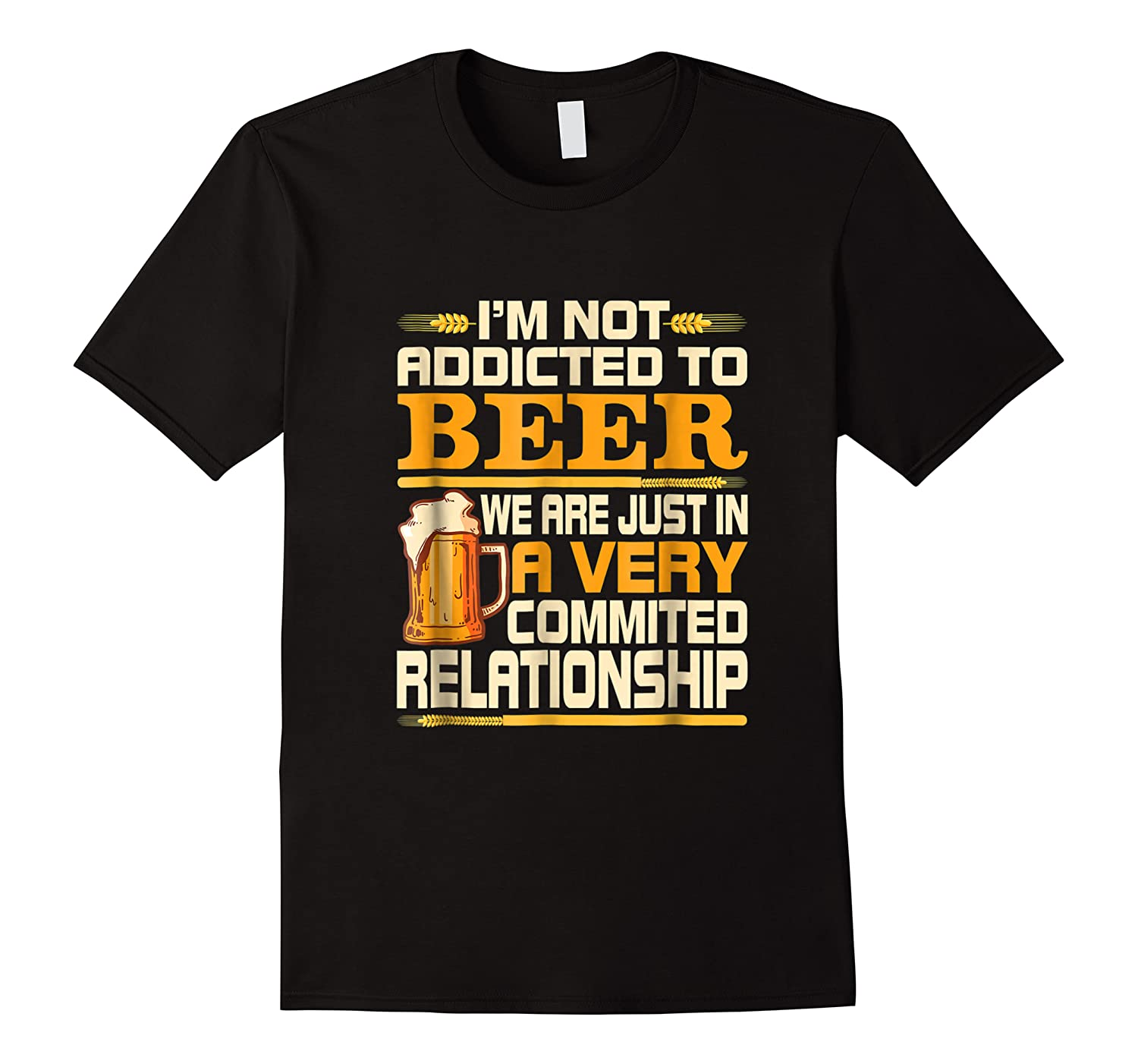 I'm Not Addicted To Beer Funny Beer Addicted Drinking Shirts