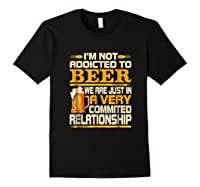 I'm Not Addicted To Beer Funny Beer Addicted Drinking Shirts Black