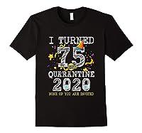 Turned 75 In Quarantine Cute 75th Birthday Gift Shirts Black