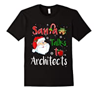 Santa Talks To Architects Christmas Ugly Architects Xmas Shirts Black