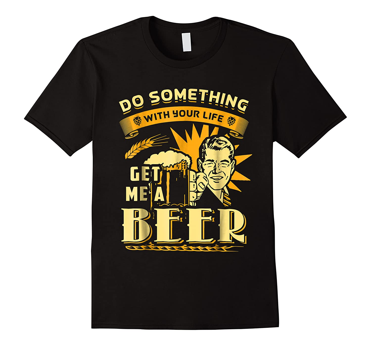 Funny Get Me A Beer Retro Do Something With Your Life Shirts