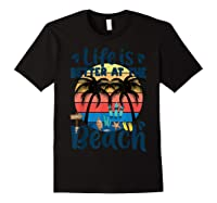 Life Is Better At The Beach Holidays Summer Vacation Ocean Shirts Black