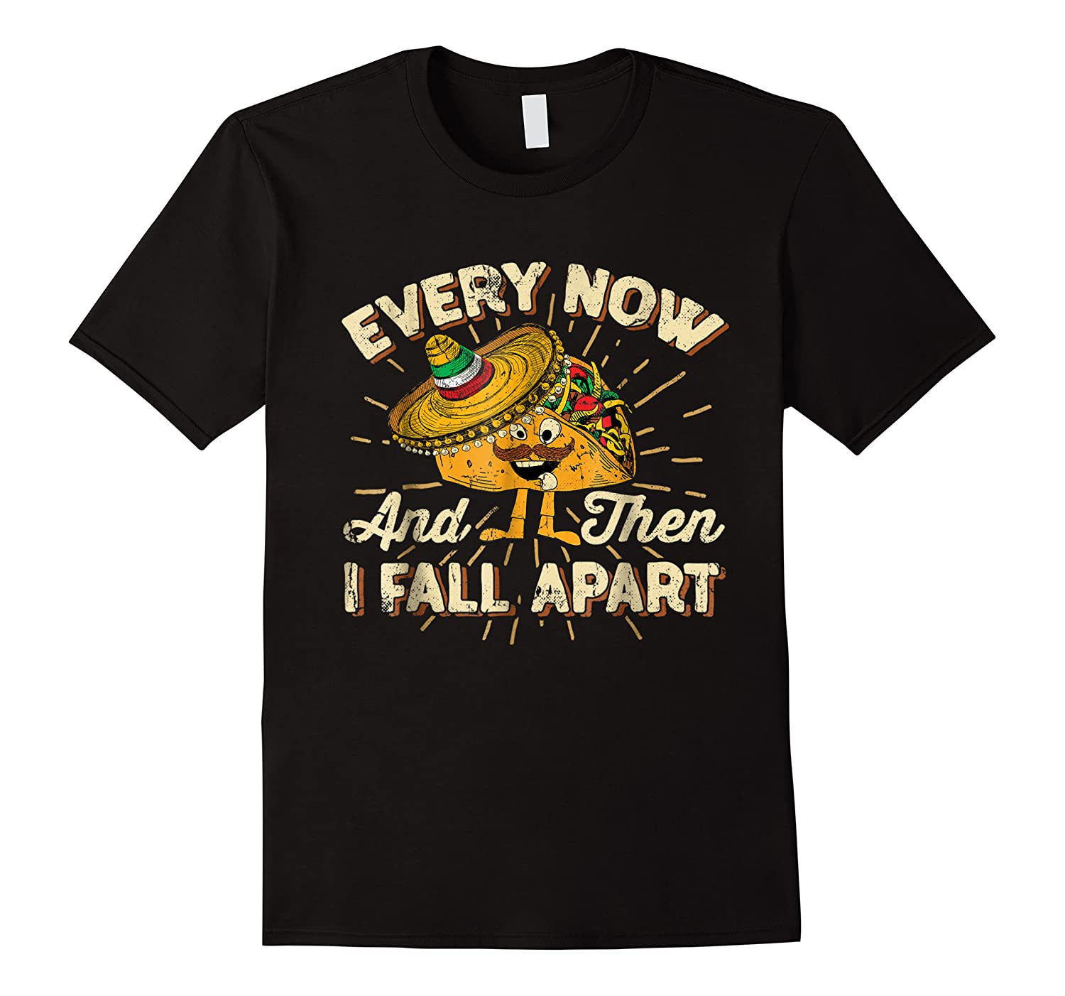 Every Now And Then I Fall Apart Taco Cinco De Mayo Shirts