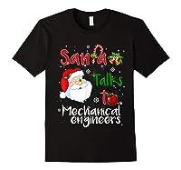 Santa Talks To Mechanical Engineers Christmas Ugly Xmas Shirts Black