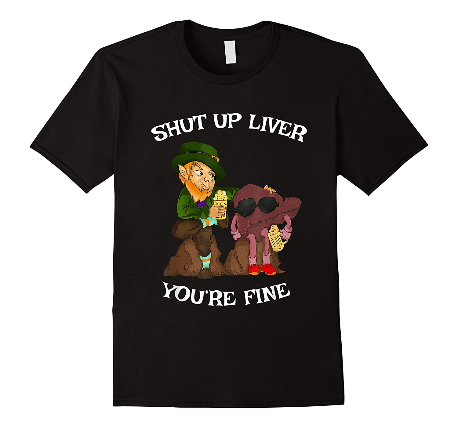Shut Up Liver Youre Fine St Patricks Day Gifts Shirts