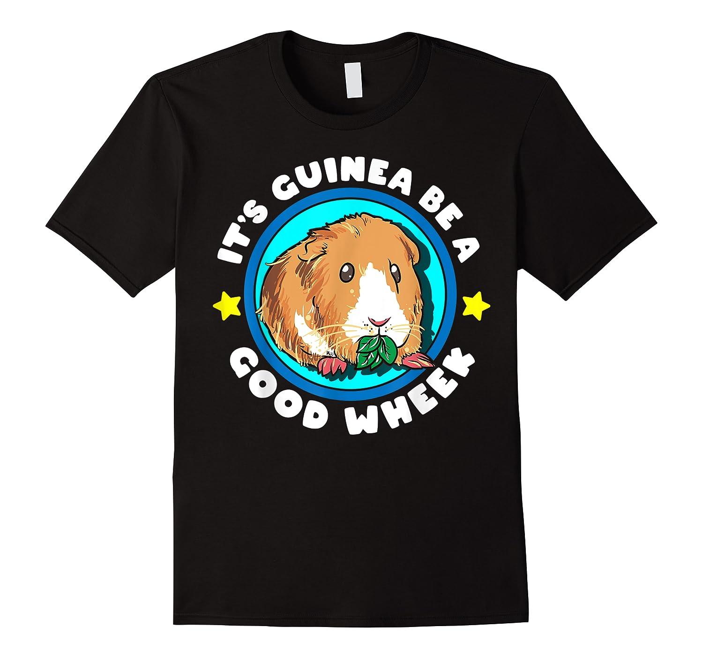 It\\\'s Guinea Be A Good Wheek   Cute Cavy Gift   Guinea Pig T-shirt