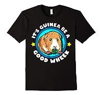 It\\\'s Guinea Be A Good Wheek   Cute Cavy Gift   Guinea Pig T-shirt Black