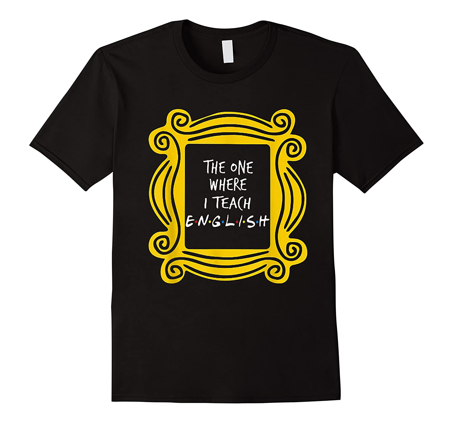 The One Where I Teach English Teacher Gift Shirts