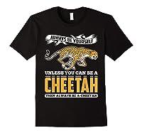 Cheetah Cheetah Tshrirt Always Be Yourself Shirts Black