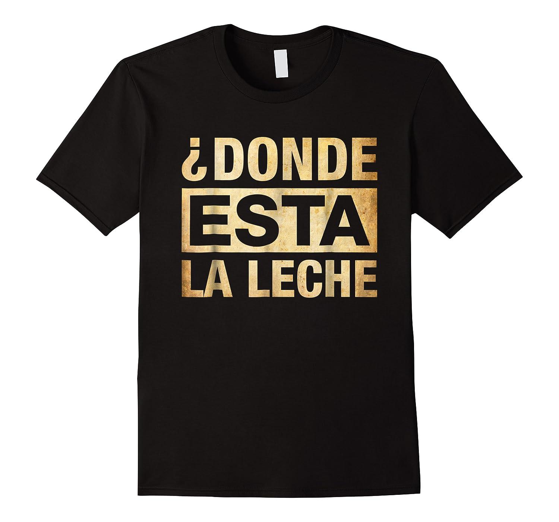 Donde Esta La Leche Where Is The Milk Shirts