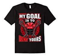 My Goal Is To Deny Yours Lacrosse Goalie & Defender T-shirt Black