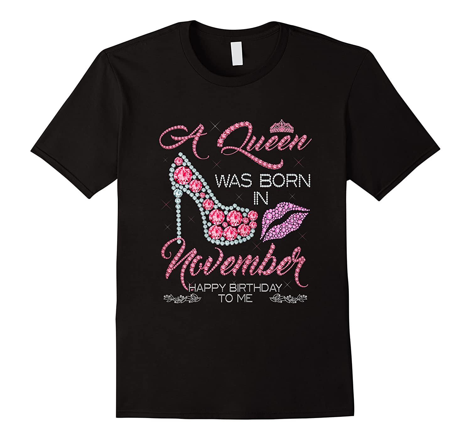 A Queen Was Born In November Happy Birthday To Me T-shirt