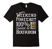 Weekend Forecast 100 Percent Of Bourbon Whiskey Shirts Black