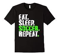 Eat Sleep Soccer Repeat Football Lover T Shirt Gift Idea Black