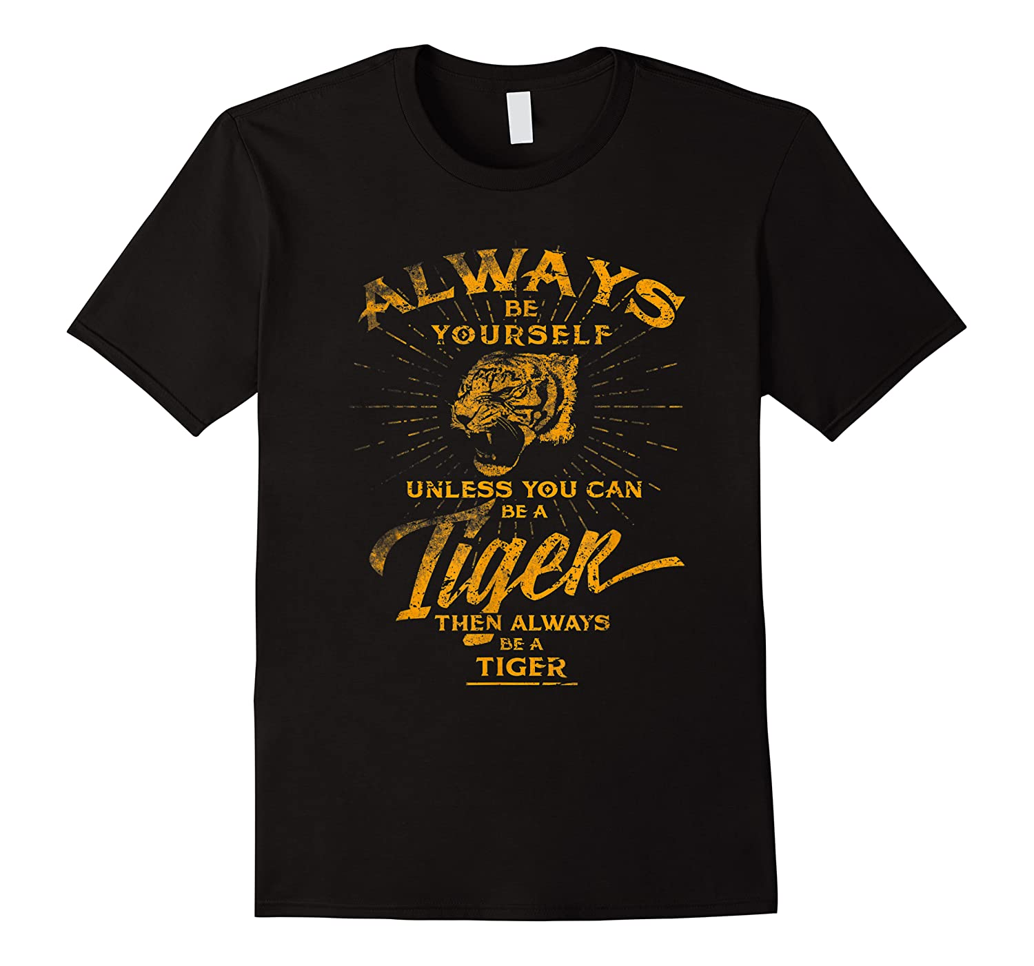 Always Be Yourself Be A Wild Tiger Love Tigers Gifts Shirts