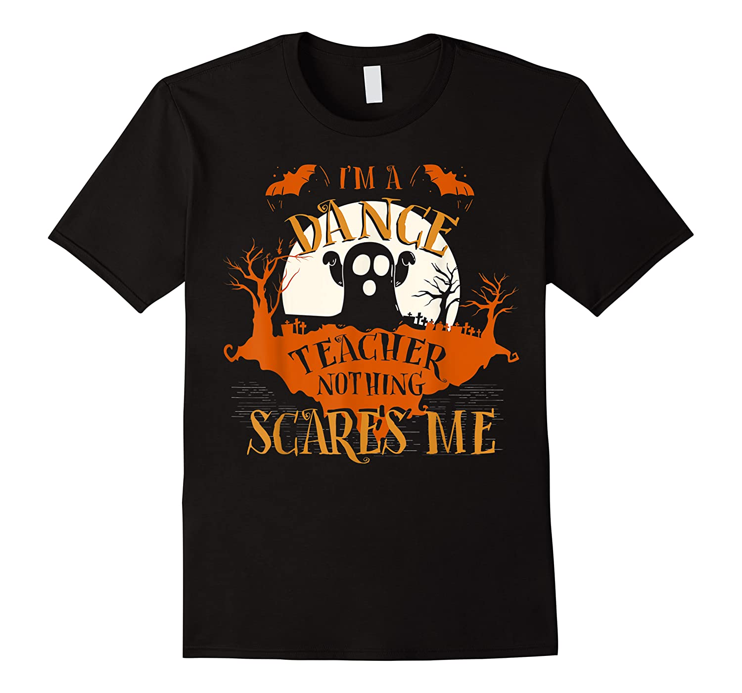 Dance Tea Nothing Scares Me Funny Halloween Shirts