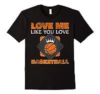 Basketball Love Me Like You Love Sports Shirts Black