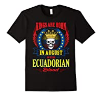 Kings Are Born In August With Ecuadorian Blood Shirts Black