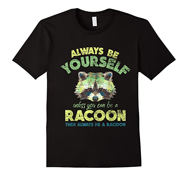 Always Be A Racoon T-shirt