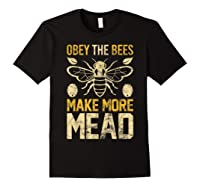 Obey The Bees, Make More Mead Gift Shirts Black