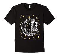 I'm A Writer I Dream While Awake Writer Author Shirts Black
